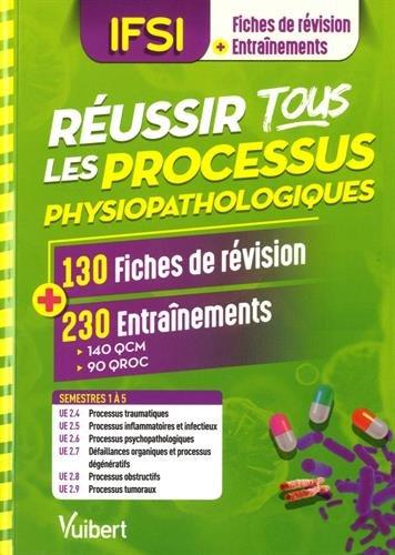 Réussir tous les processus physiopathologiques en 130 fiches et 230 entrainements - Processus traumatiques - Processus inflammatoires et infectieux -...- Processus obstructifs - Processus tumoraux par Collectif