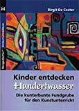 Kinder entdecken Hundertwasser: Die kunterbunte Fundgrube für den Kunstunterricht (1. bis 6. Klasse) (Kinder entdecken Künstler)