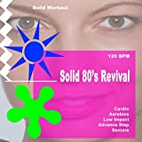 Solid Workout Presents Solid 80's Revival (Motivational Cardio, Aerobics, Low Impact, Advanced Step...