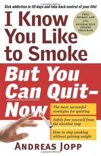 I Know You Like to Smoke, But You Can Quit - Now by Andreas Jopp (2015-01-01)