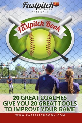 The Fastpitch Book: 20 Great Coaches Give You 20 Great Tools To Improve Your Game por Gary A Leland