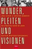 Wunder, Pleiten und Visionen: Ein Streifzug durch 60 Jahre deutsche Wirtschaftsgeschichte