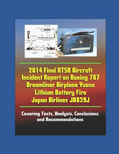 2014 Final NTSB Aircraft Incident Report on Boeing 787 Dreamliner Airplane Yuasa Lithium Battery Fire Japan Airlines JA829J - Covering Tests, Analysis, Conclusions and Recommendations por U.S. Government