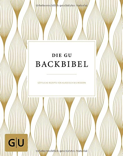 Die GU-Backbibel: Göttliche Rezepte von klassisch bis modern (Die GU Grundkochbücher)