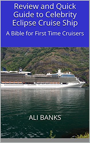 review-and-quick-guide-to-celebrity-eclipse-cruise-ship-a-bible-for-first-time-cruisers-english-edit