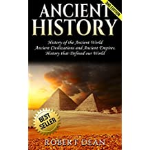 Ancient History: History of the Ancient World: Ancient Civilizations, and Ancient Empires. History that Defined our World (Ancient Roman History, Human ... Ancient Empires Book 1) (English Edition)