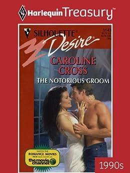 The Notorious Groom (Desire) de [Cross, Caroline]