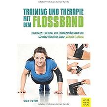 Training und Therapie mit dem Flossband: Leistungssteigerung , Verletzungsprävention und Schmerzreduktion durch Vitality Flossing