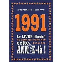 1991 - Le livre illustré de ceux qui sont nés cette année-là!