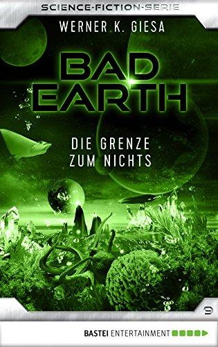 Bad Earth 09 - Science-Fiction-Serie: Die Grenze zum Nichts (Die Serie für Science-Fiction-Fans)