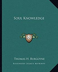 Soul Knowledge by Thomas H Burgoyne (2010-09-10)