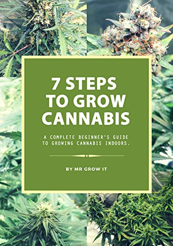 7 Steps To Grow Cannabis: A Complete Beginner's Guide To Growing Cannabis Indoors (English Edition)