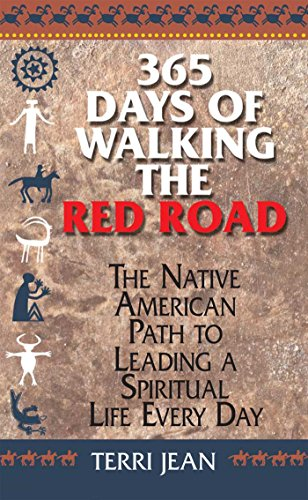 365 Days Of Walking The Red Road: The Native American Path to Leading a Spiritual Life Every Day (Religion and Spirituality) (English Edition)