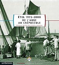 Étel 1972-2000, De l'aube au crépuscule par  Association Autrefois Étel & sa région