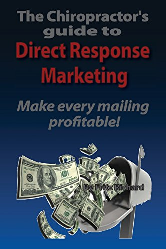 TheChiropractor's guide to Direct- Response Marketing Make every mailing profitable!: This system delivers high quality clients to your doorstep every-time!