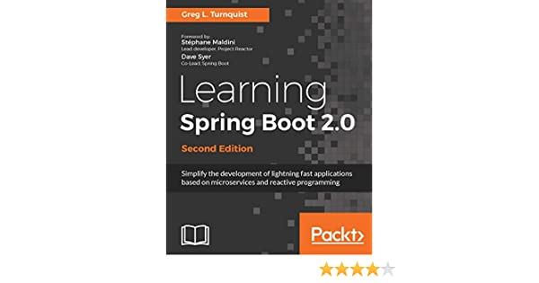 Learning Spring Boot 2 0 - Second Edition: Simplify the development of  lightning fast applications based on microservices and reactive programming
