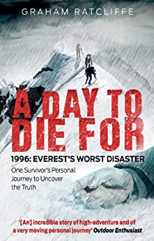 A Day to Die For: 1996: Everest's Worst Disaster - One Survivor's Personal Journey to Uncover the Truth par [Ratcliffe, Graham]