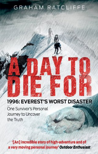 A Day to Die For: 1996: Everest's Worst Disaster - One Survivor's Personal Journey to Uncover the Truth (Everest Rocks)