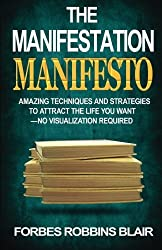 The Manifestation Manifesto: Amazing Techniques and Strategies to Attract the Life You Want - No Visualization Required by Forbes Robbins Blair (2014-08-09)