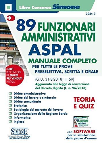 89 funzionari amministrativi ASPAL. Manuale completo per tutte le prove preselettiva, scritta e orale (G.U. 31-8-2018, n. 69) aggiornato alla legge di ... (L. n. 96/2018). Con software di simulazione
