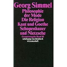 Gesamtausgabe in 24 Bänden: Band 10: Philosophie der Mode (1905). Die Religion (1906/1912). Kant und Goethe (1906/1916). Schopenhauer und Nietzsche (1907) (suhrkamp taschenbuch wissenschaft)