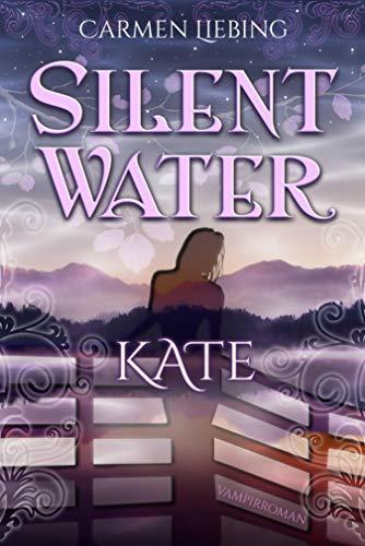 Silent Water: Kate von [Liebing, Carmen]