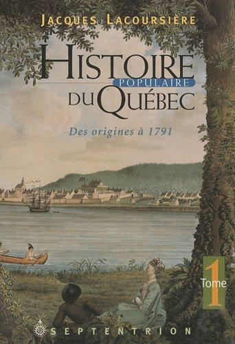 Histoire Populaire du Quebec T 01 des Origines a 1791 par Jacques Lacoursière