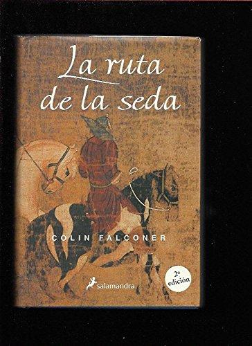 Ruta de la seda, la (Novela Historica) por Colin Falconer