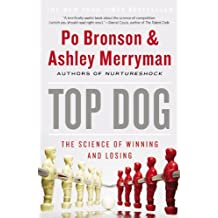 Top Dog: The Science of Winning and Losing by Po Bronson (2014-02-18)