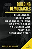 Building Democracies: Challenges, Crisis and Responses to Rule of Law,  Access to Justice and Political Representation