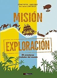 Misión exploración: 35 aventuras alrededor del mundo par Stéphane Frattini