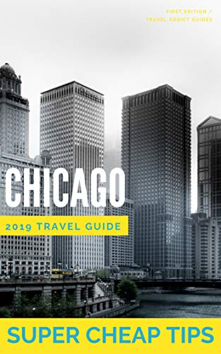 Super Cheap Chicago - Travel Guide 2019: Enjoy a $1,000 trip to Chicago for under $150 (English Edition)