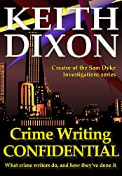 Crime Writing Confidential - What Crime Writers Do, and How They've Done It (English Edition)