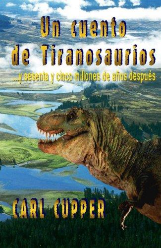 Un Cuento de Tiranosaurios... y sesenta y cinco millones de años después por Carl Cupper