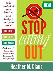 Stop Eating Out: Take control of your health, your budget and your time!