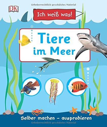 Ich weiß was! Tiere im Meer: Selber machen - ausprobieren
