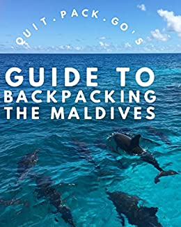Quit Pack Go's: Backpacker's Guide to the Maldives: Everything you need to know to travel the Maldives on a Budget by [Tayara, Tariq]