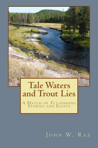 Tale Waters and Trout Lies: A Hatch of Fly-fishing Stories and Essays -