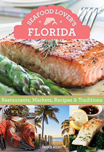 Seafood Lover's Florida: Restaurants, Markets, Recipes & Traditions