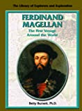Ferdinand Magellan: The First Voyage Around the World (The Library of Explorers and Exploration)