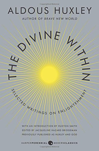 The Divine Within: Selected Writings on Enlightenment (P.S.) by Huxley, Aldous (July 2, 2013) Paperback