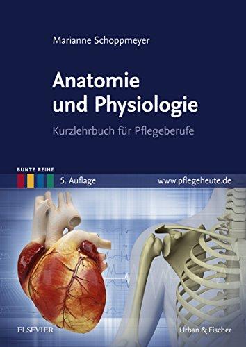 Anatomie und Physiologie: Kurzlehrbuch für Pflegeberufe (Bunte Reihe ...