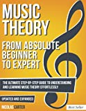 Music Theory: From Beginner to Expert; The Ultimate Step-by-Step Guide to Understanding and Learning Music Theory Effortlessly