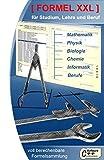 Formel XXL - Formelsammlung für Studium, Lehre und Beruf aus Mathe, Physik, Biologie, Informatik, Chemie und beruflichen Berechnungen: ... durch das Umstellen aller Formeln