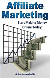 Affiliate Marketing: Start Making Money Online Today by Online Business Buddy (2014-09-05)