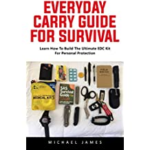 Everyday Carry Guide For Survival: Learn How To Build The Ultimate EDC Kit For Personal Protection! (English Edition)