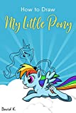 How to Draw My Little Pony: The Step-by-Step Little Pony Drawing Book