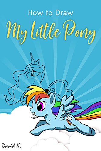 How to Draw My Little Pony: The Step-by-Step Little Pony Drawing Book (English Edition)