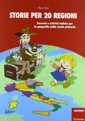 Storie per 20 regioni. Racconti e attività ludiche per la geografia nella scuola primaria