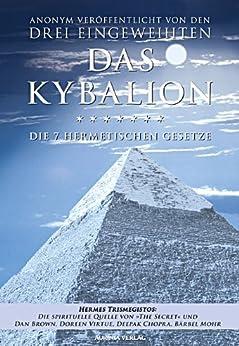 Kybalion - Die 7 hermetischen Gesetze: Das Original von [Eingeweihte, Drei, Atkinson, William Walker]
